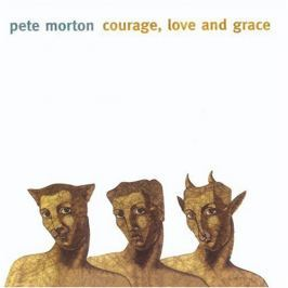 CD Pete Morton : Courage, Love And Grace