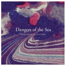 Dangers Of The Sea : Our Place In History LP+CD LP