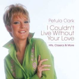 CD Petula Clark : I Couldn't Live Without Your Love:hits,classics & More