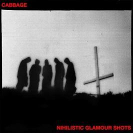 Cabbage : Nihilistic Glamour Shots LP