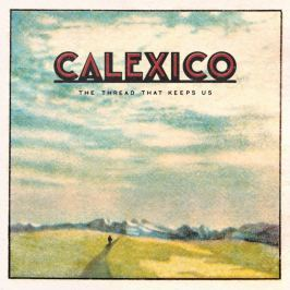 CD Calexico : Thread That Keeps Us