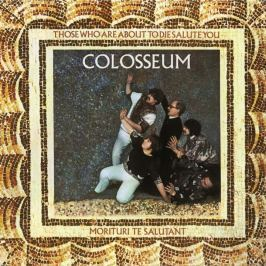 CD Colosseum : Those Who Are About To Die Salute You