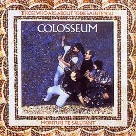 CD Colosseum : For Those Who Are About To Die We Salute You