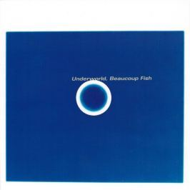 CD Underworld : Beaucoup Fish (Reedice 2016)