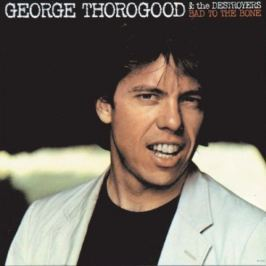 George Thorogood & Destroyers : Bad to the Bone LP