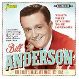 Bill Anderson : That's What It's Like To Be Lonesome (The Early Singles And More