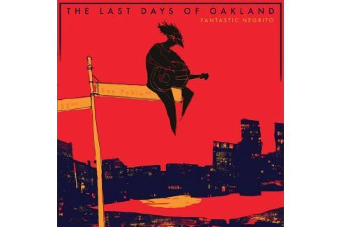 CD Fantastic Negrito : Last Days Of Oakland Hudba