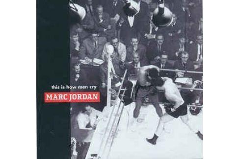CD Marc Jordan : This Is How Men Cry Hudba