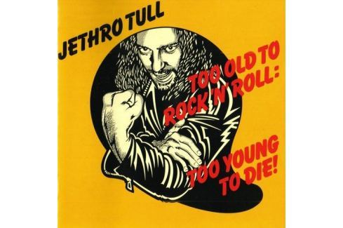 CD Jethro Tull : Too Old To Rock'N'Roll : Too Young To Die Hudba